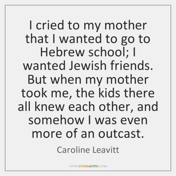 I cried to my mother that I wanted to go to Hebrew ...
