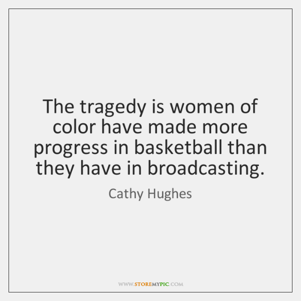 The tragedy is women of color have made more progress in basketball ...