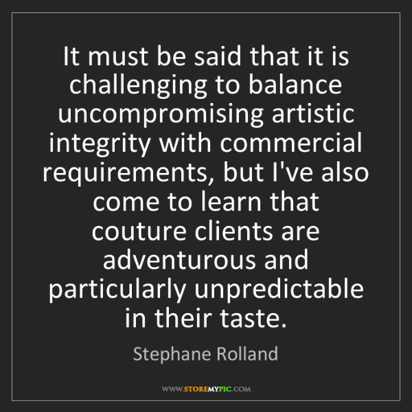 Stephane Rolland: It must be said that it is challenging to balance uncompromising...