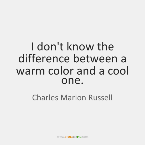 I don't know the difference between a warm color and a cool ...