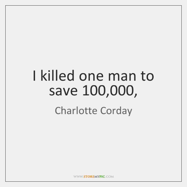 I killed one man to save 100,000,