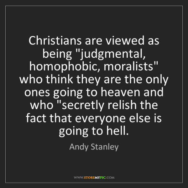 """Andy Stanley: Christians are viewed as being """"judgmental, homophobic,..."""