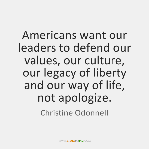 Americans want our leaders to defend our values, our culture, our legacy ...
