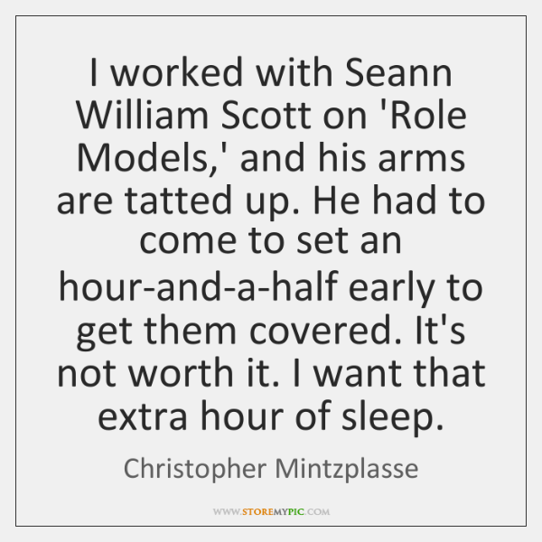 I worked with Seann William Scott on 'Role Models,' and his ...