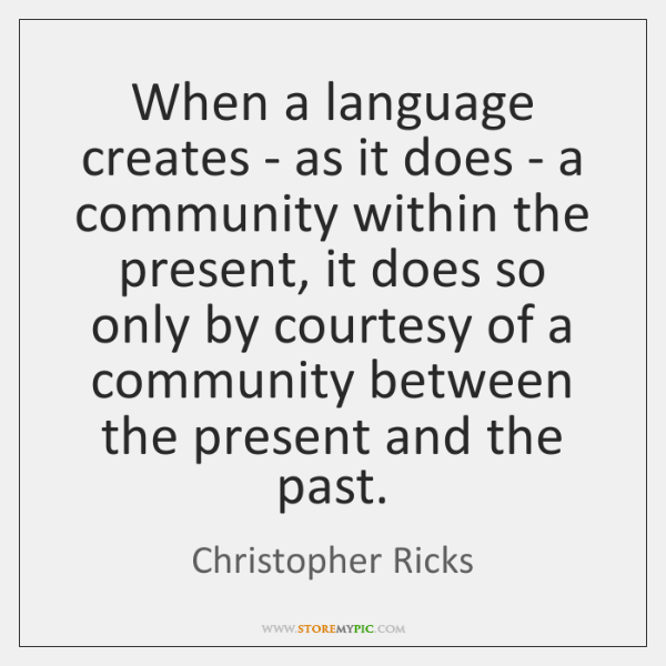When a language creates - as it does - a community within ...