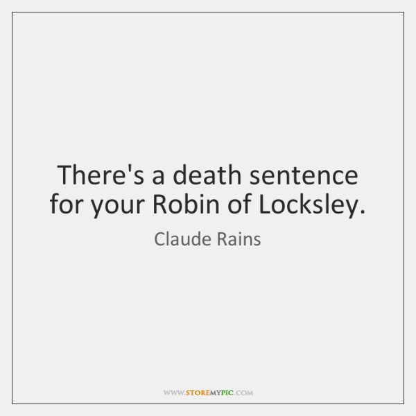 There's a death sentence for your Robin of Locksley.