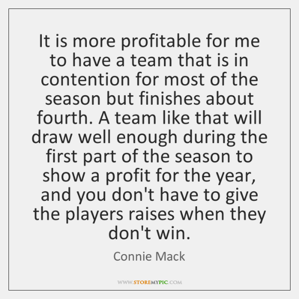 It is more profitable for me to have a team that is ...