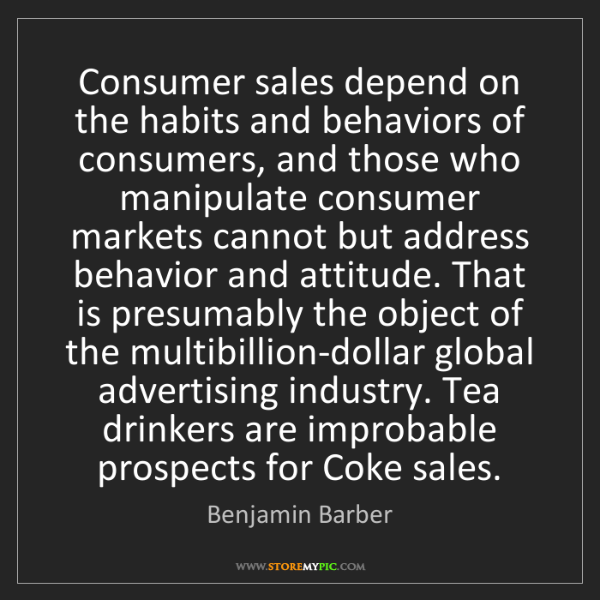 Benjamin Barber: Consumer sales depend on the habits and behaviors of...