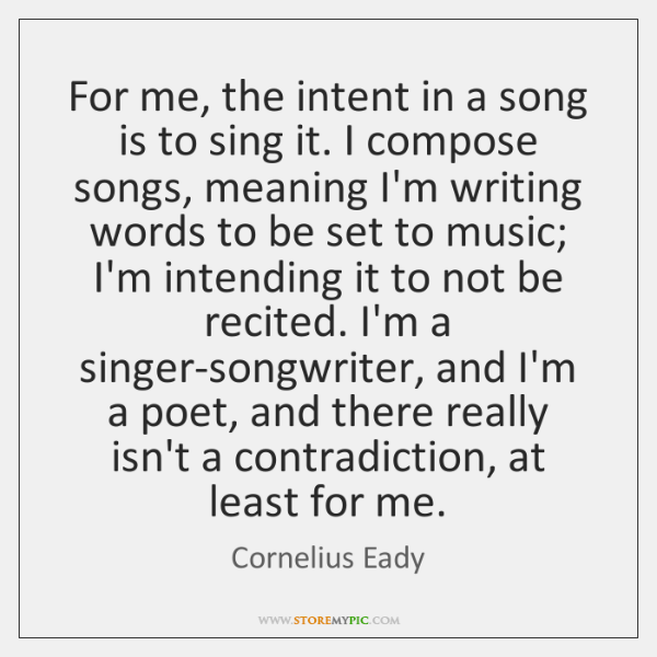 For me, the intent in a song is to sing it. I ...