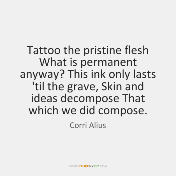 Tattoo the pristine flesh What is permanent anyway? This ink only lasts ...