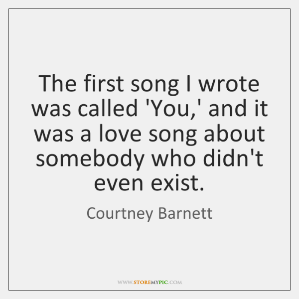 The first song I wrote was called 'You,' and it was ...