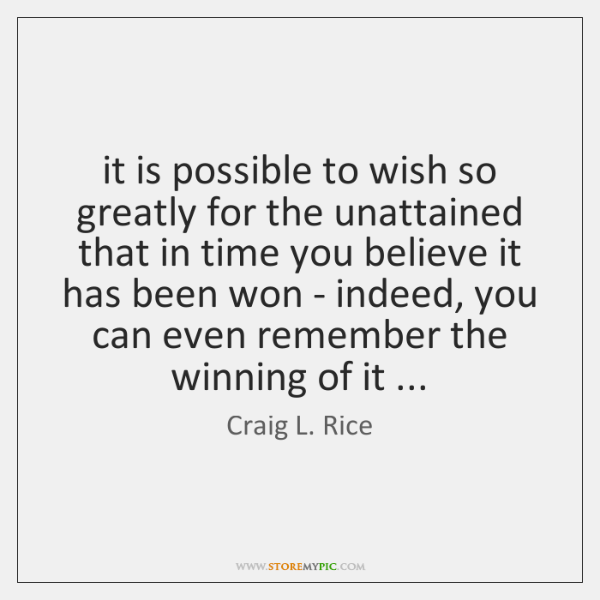 it is possible to wish so greatly for the unattained that in ...