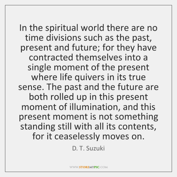In the spiritual world there are no time divisions such as the ...