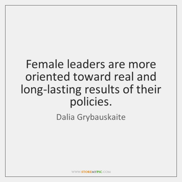 Female leaders are more oriented toward real and long-lasting results of their ...