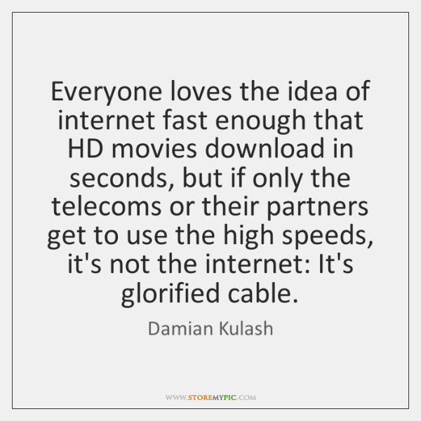 Everyone loves the idea of internet fast enough that HD movies download ...