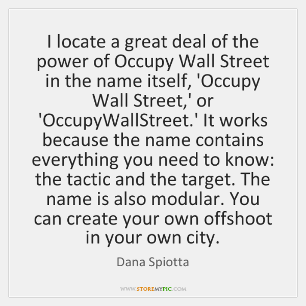 I locate a great deal of the power of Occupy Wall Street ...