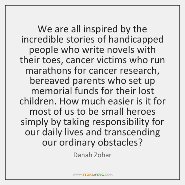 We are all inspired by the incredible stories of handicapped people who ...