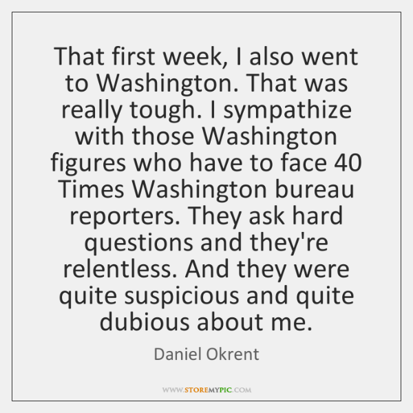 That first week, I also went to Washington. That was really tough. ...