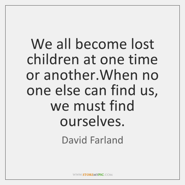 We all become lost children at one time or another.When no ...