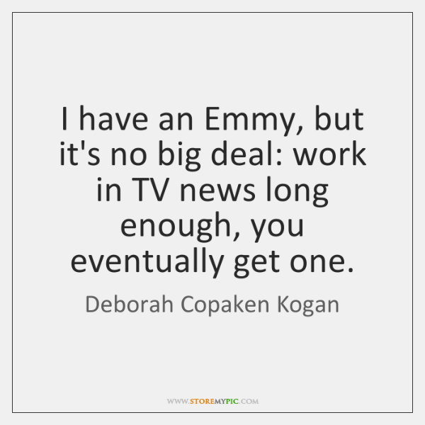 I have an Emmy, but it's no big deal: work in TV ...