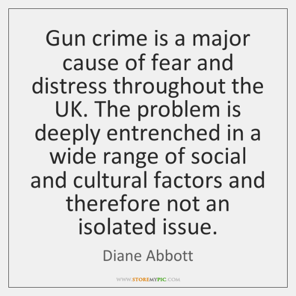 Gun crime is a major cause of fear and distress throughout the ...