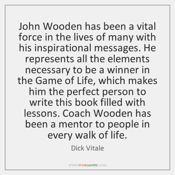 John Wooden has been a vital force in the lives of many ...