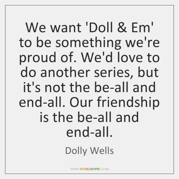 We want 'Doll & Em' to be something we're proud of. We'd love ...