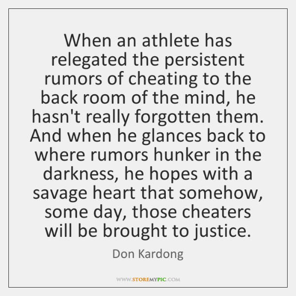 When an athlete has relegated the persistent rumors of cheating to the ...