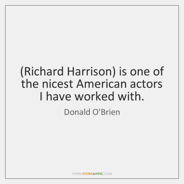 (Richard Harrison) is one of the nicest American actors I have worked ...