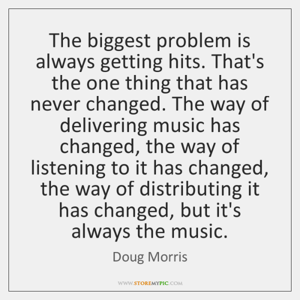 The biggest problem is always getting hits. That's the one thing that ...