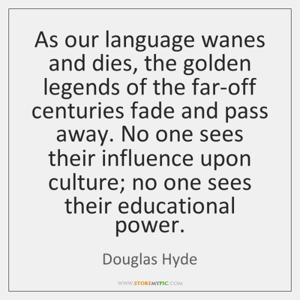 As our language wanes and dies, the golden legends of the far-off ...