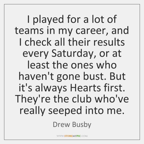 I played for a lot of teams in my career, and I ...