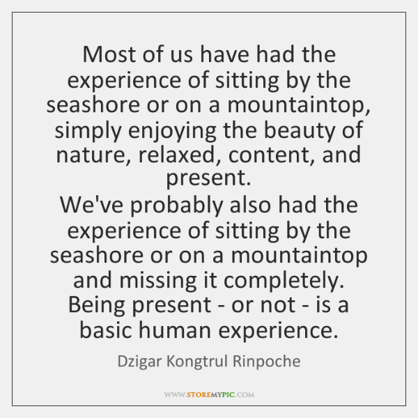 Most of us have had the experience of sitting by the seashore ...