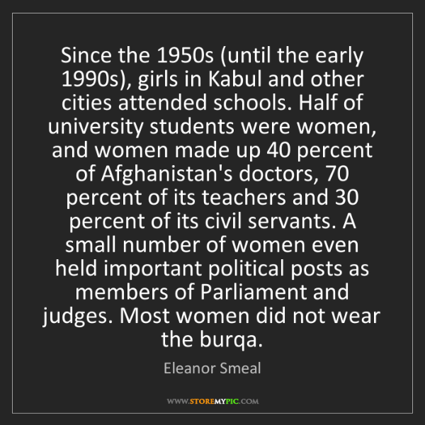 Eleanor Smeal: Since the 1950s (until the early 1990s), girls in Kabul...