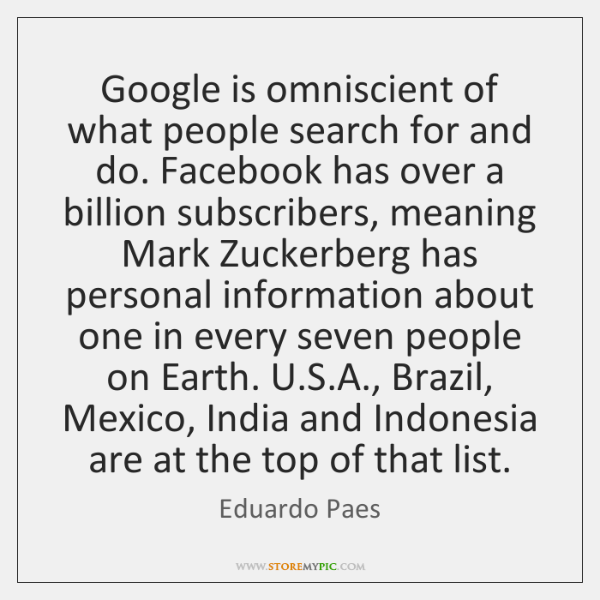 Google is omniscient of what people search for and do. Facebook has ...