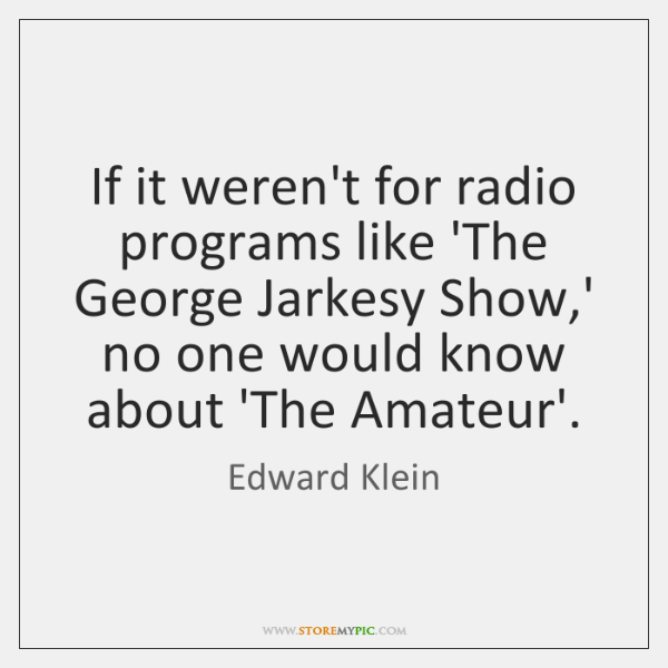 If it weren't for radio programs like 'The George Jarkesy Show,' ...