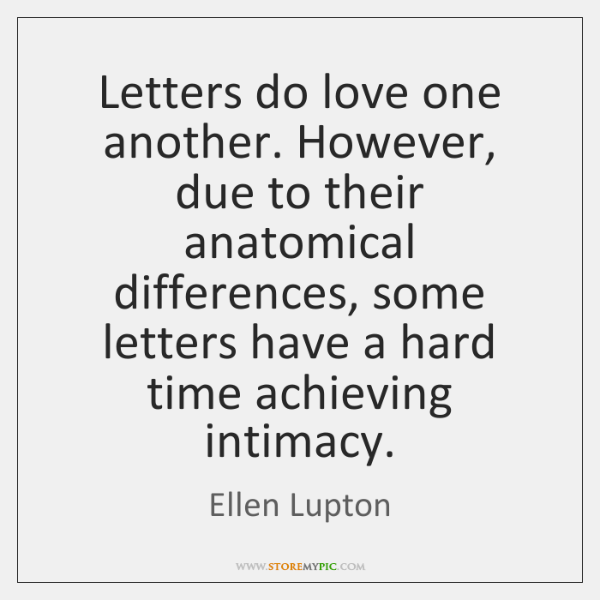 Letters do love one another. However, due to their anatomical differences, some ...