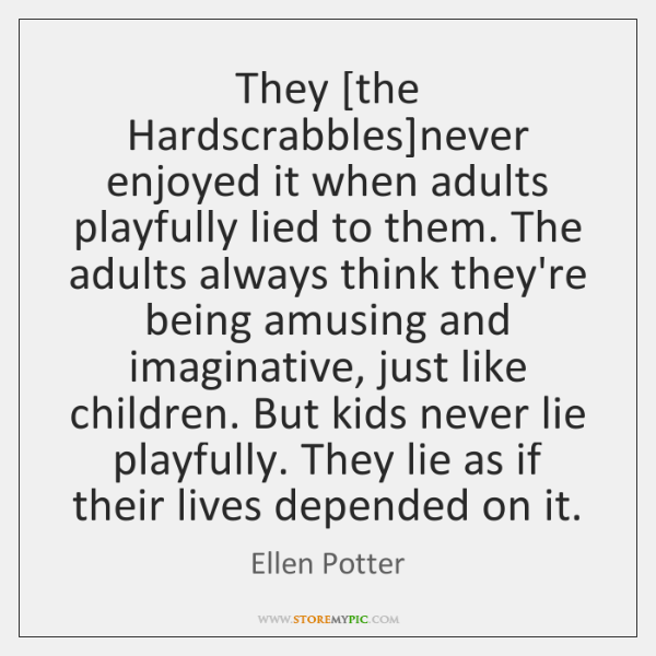 They [the Hardscrabbles]never enjoyed it when adults playfully lied to them. ...