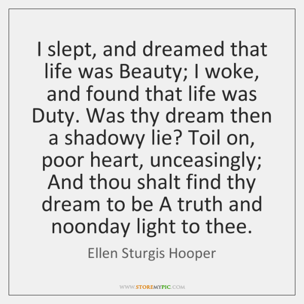 I slept, and dreamed that life was Beauty; I woke, and found ...