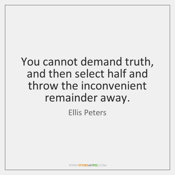 You cannot demand truth, and then select half and throw the inconvenient ...