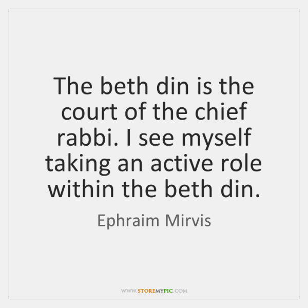 The beth din is the court of the chief rabbi. I see ...