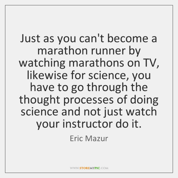 Just as you can't become a marathon runner by watching marathons on ...
