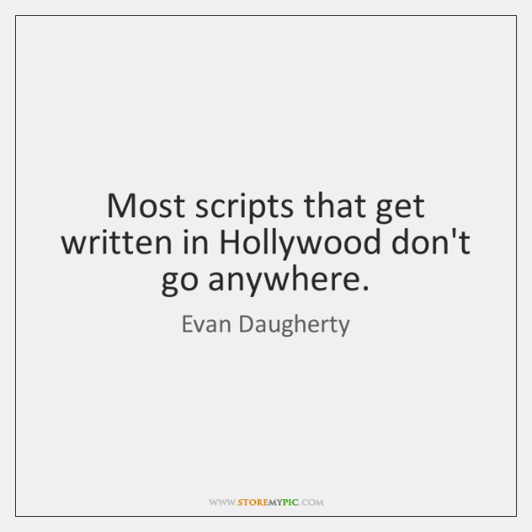 Most scripts that get written in Hollywood don't go anywhere.