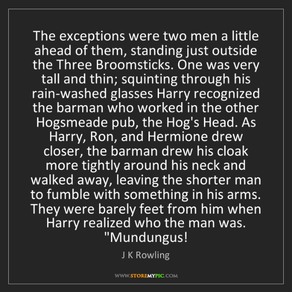 J K Rowling: The exceptions were two men a little ahead of them, standing...