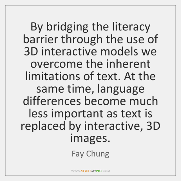 By bridging the literacy barrier through the use of 3D interactive models ...