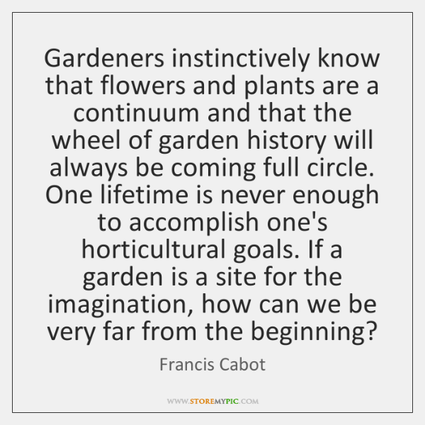 Gardeners instinctively know that flowers and plants are a continuum and that ...