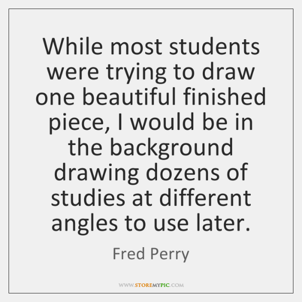 While most students were trying to draw one beautiful finished piece, I ...