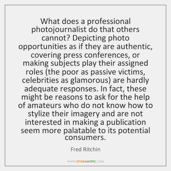 What does a professional photojournalist do that others cannot? Depicting photo opportunities ...