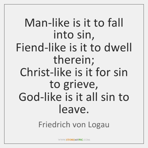 Man-like is it to fall into sin,   Fiend-like is it to dwell ...