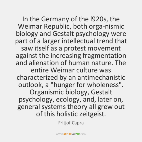 In the Germany of the l920s, the Weimar Republic, both orga-nismic ...